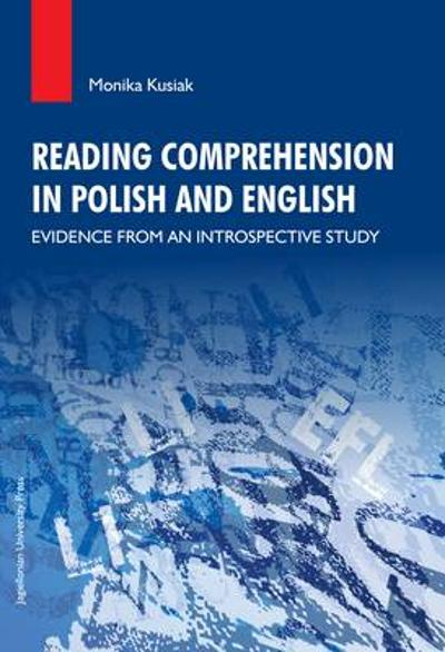 Reading Comprehension in Polish and English - Evidence from an Introspective Study - Monika Kusiak