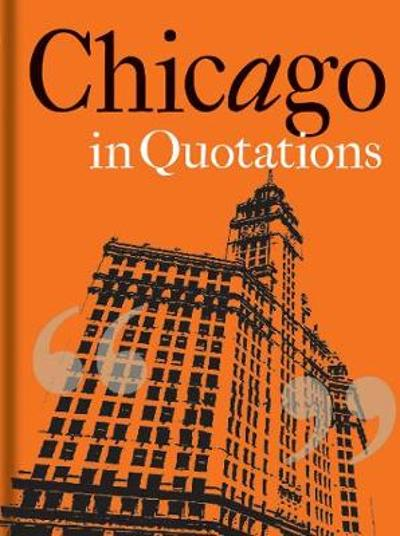 Chicago in Quotations - Stuart Shea