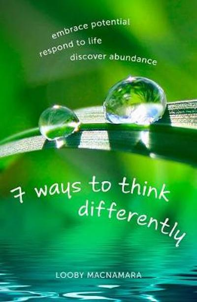 7 Ways to Think Differently - Looby Macnamara