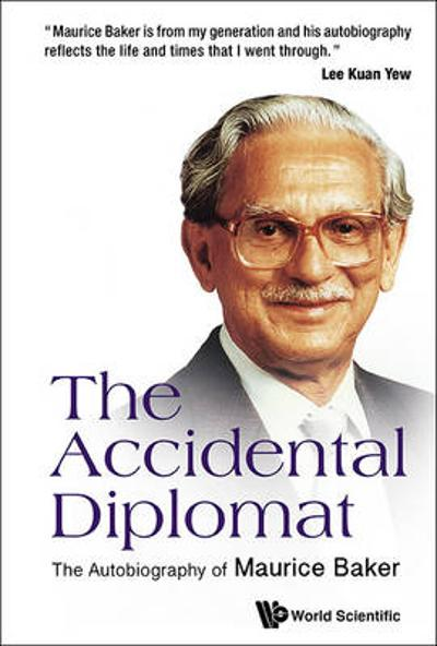 Accidental Diplomat, The: The Autobiography Of Maurice Baker - Maurice Baker