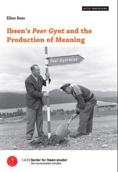 Ibsen's Peer Gynt and the production of meaning - Ellen Rees