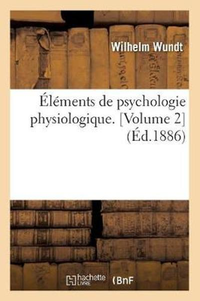 l ments de Psychologie Physiologique. [volume 2] ( d.1886) - Wundt W