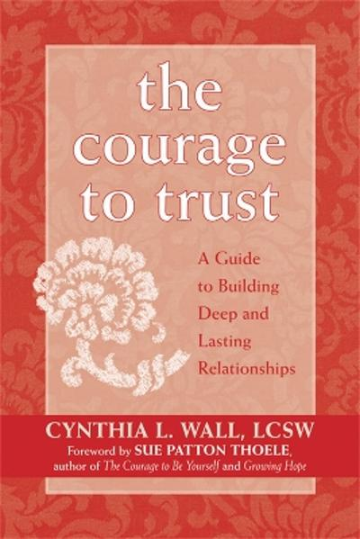 The Courage To Trust - Cynthia L. Wall