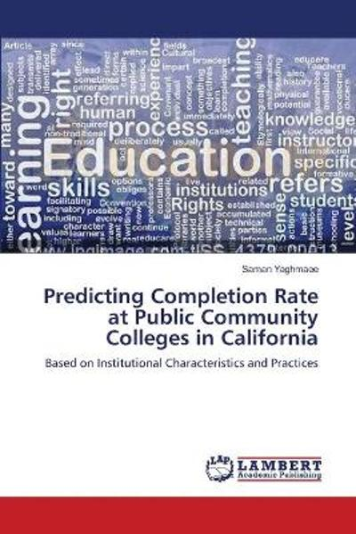 Predicting Completion Rate at Public Community Colleges in California - Yaghmaee Saman