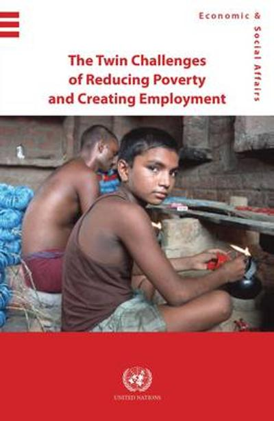 The twin challenges of reducing poverty and creating employment - United Nations: Department of Economic and Social Affairs