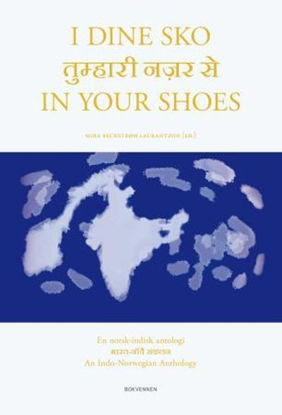 I dine sko = In your shoes : an Indo-Norwegian anthology - Mira Beckstrøm Laurantzon