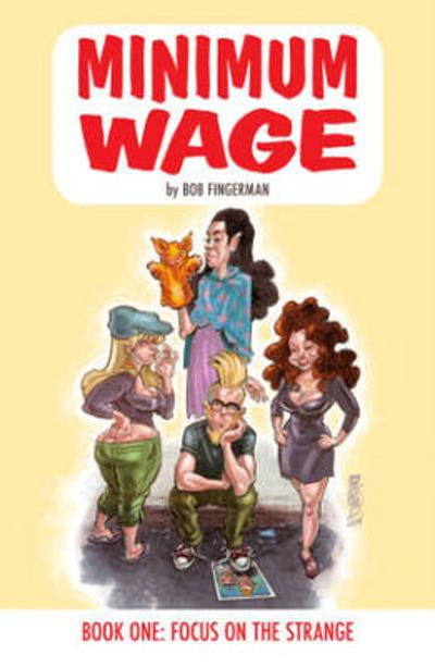 Minimum Wage Volume 1: Focus on the Strange - Bob Fingerman