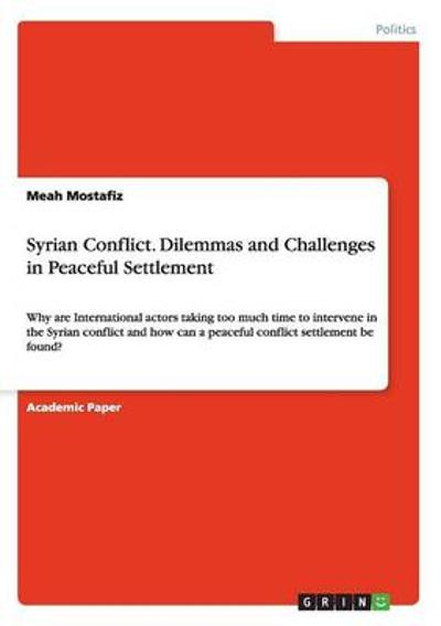 Syrian Conflict. Dilemmas and Challenges in Peaceful Settlement - Meah Mostafiz