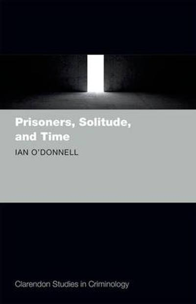 Prisoners, Solitude, and Time - Ian O'Donnell