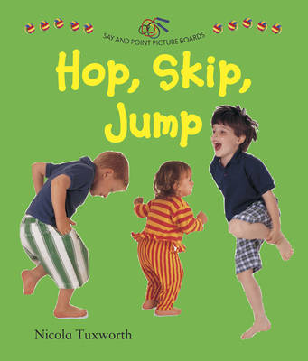 Say and Point Picture Boards: Hop, Skip, Jump - Nicola Tuxworth