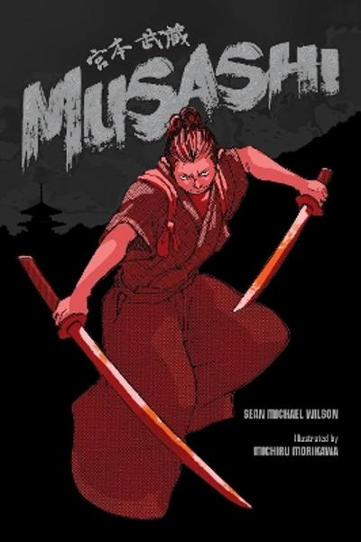 Musashi (A Graphic Novel) - Sean Michael Wilson