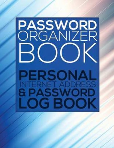 Password Organizer Book (Personal Internet Address & Password Log Book) - Speedy Publishing LLC