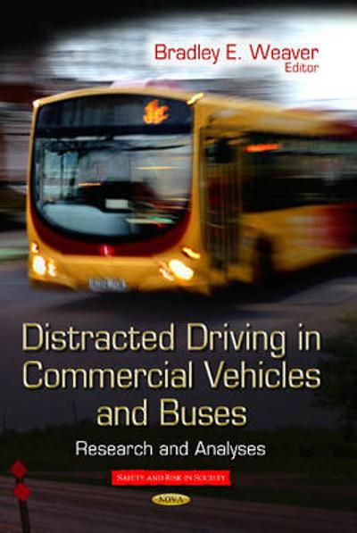 Distracted Driving in Commercial Vehicles & Buses - Bradley E. Weaver