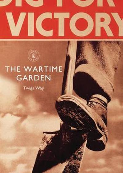 The Wartime Garden - Twigs Way
