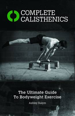 Complete Calisthenics - Ashley Kalym