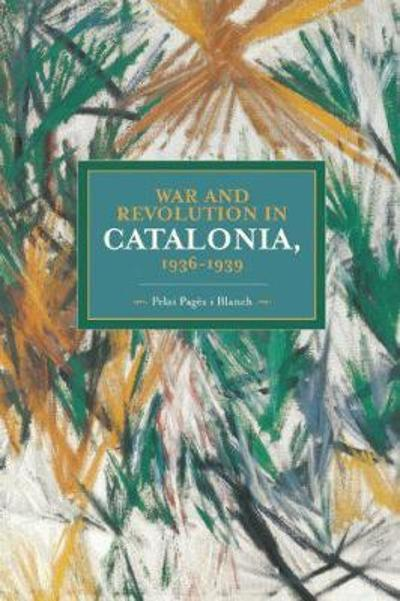 War And Revolution In Catalonia, 1936-1939 - Pelai Pages i Blanch