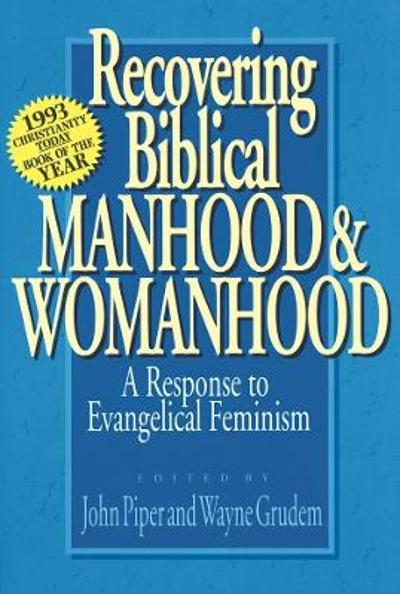 Recovering Biblical Manhood and Womanhood - John Piper