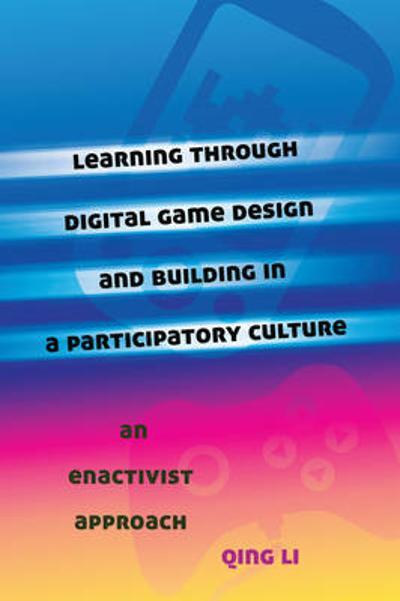 Learning through Digital Game Design and Building in a Participatory Culture - Qing Li