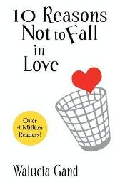 10 Reasons Not to Fall in Love - Walucia Gand