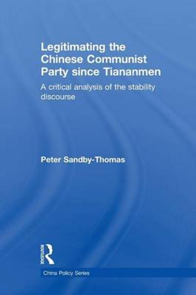 Legitimating the Chinese Communist Party Since Tiananmen - Peter Sandby-Thomas