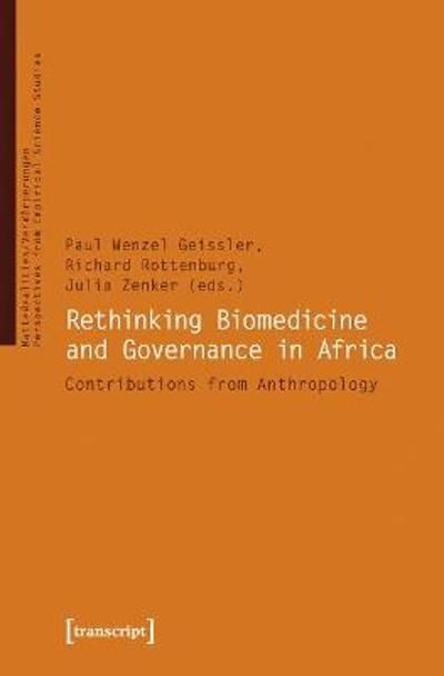 Rethinking Biomedicine and Governance in Africa - Contributions from Anthropology - Paul Geissler