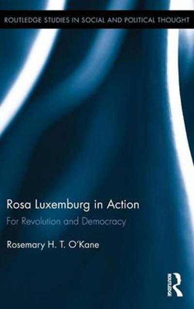 Rosa Luxemburg in Action - Rosemary H. T. O'Kane