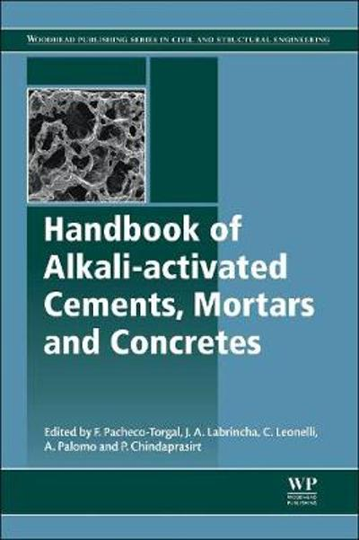 Handbook of Alkali-Activated Cements, Mortars and Concretes - Fernando Pacheco-Torgal