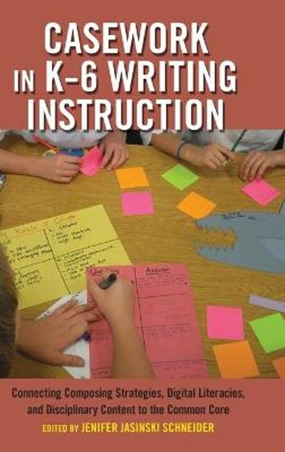 Casework in K-6 Writing Instruction - Jenifer Jasinski Schneider