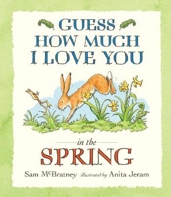Guess How Much I Love You in the Spring - Sam McBratney