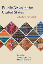 Ethnic Dress in the United States - Annette Lynch Mitchell D. Strauss Joanne B. Eicher Linda Arthur Bradley Naomi Braithwaite Steeve O. Buckridge Laura L. Camerlengo Carol Ann Colburn Vishna Collins Jennifer Craik