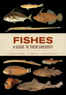Fishes: A Guide to Their Diversity - Philip A. Hastings