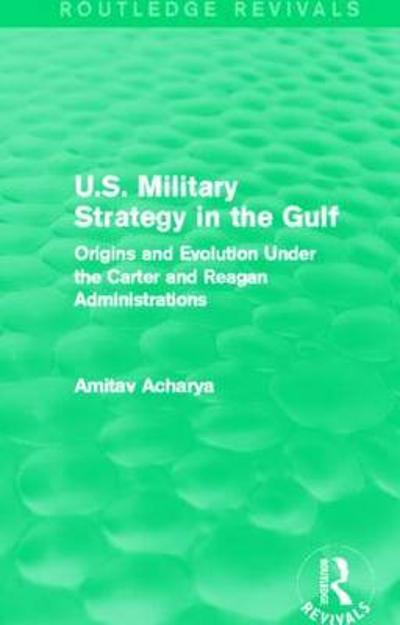 U.S. Military Strategy in the Gulf - Amitav Acharya