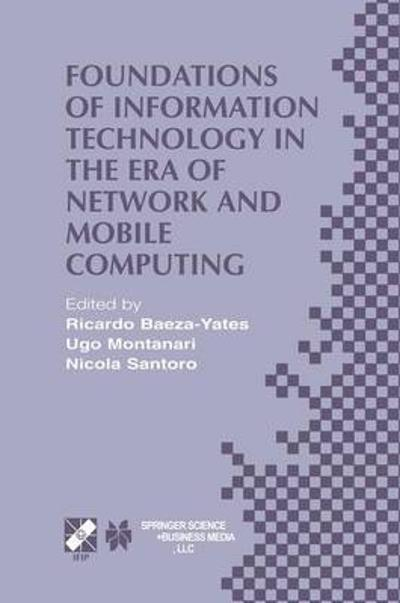 Foundations of Information Technology in the Era of Network and Mobile Computing - Ricardo Baeza-Yates