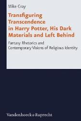 Transfiguring Transcendence in Harry Potter, His Dark Materials and Left Behind - Mike Gray