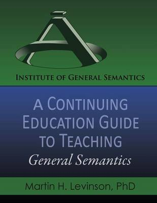 A Continuing Education Guide to Teaching General Semantics - Martin H Levinson
