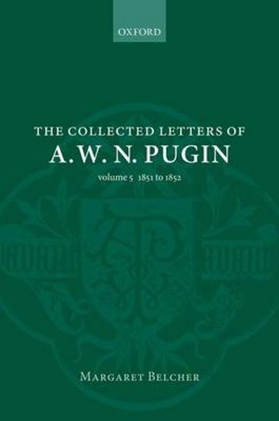 The Collected Letters of A. W. N. Pugin - Margaret Belcher