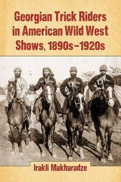 Georgian Trick Riders in American Wild West Shows, 1890s-1920s - Irakli Makharadze