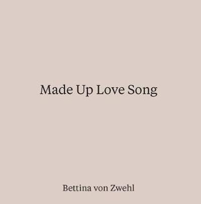 Made up Love Song - Bettina von Zwehl