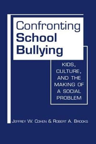 Confronting School Bullying - Jeffrey W. Cohen