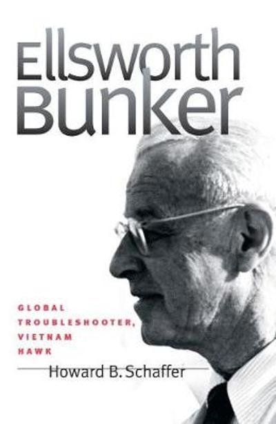 Ellsworth Bunker - Howard B. Schaffer