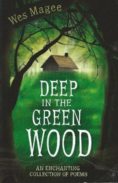 Deep in the Green Wood - Wes Magee