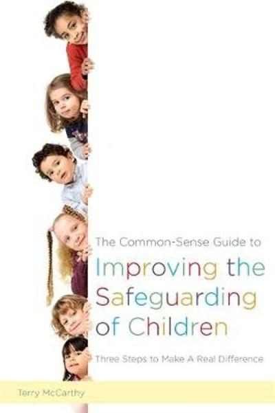 The Common-Sense Guide to Improving the Safeguarding of Children - Terry McCarthy
