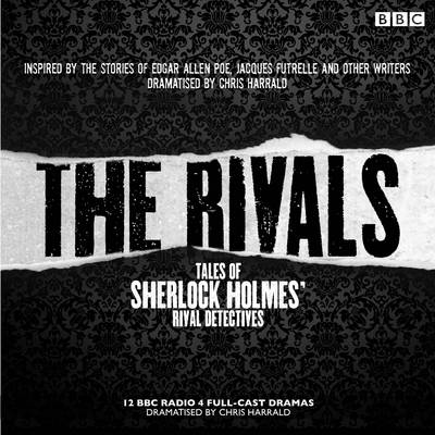 The Rivals: Tales of Sherlock Holmes' Rival Detectives (Dramatisation) - Edgar Allan Poe