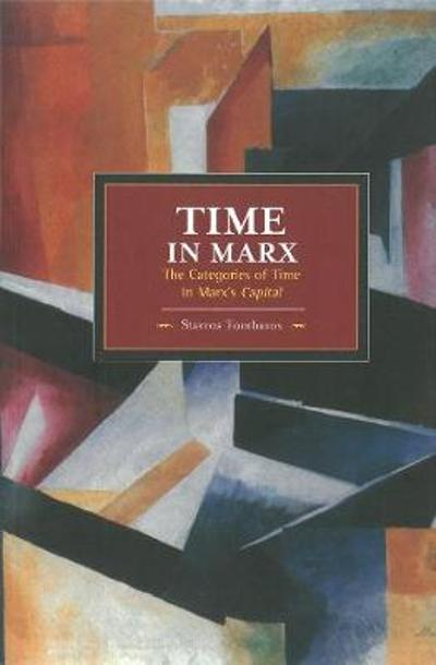 Time In Marx: The Categories Of Time In Marx's Capital - Stavros Tombazos