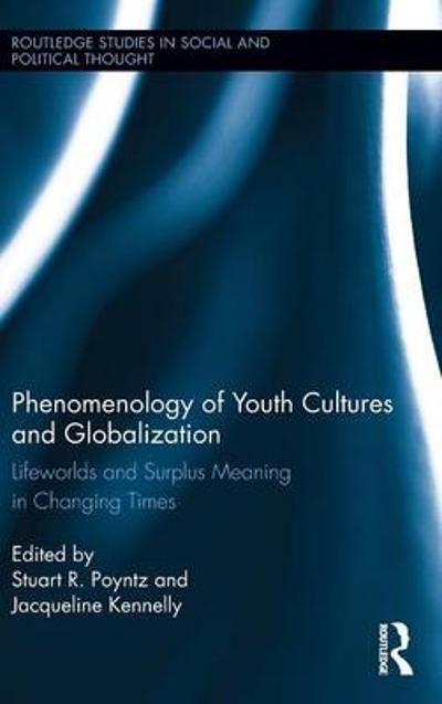 Phenomenology of Youth Cultures and Globalization - Stuart R. Poyntz