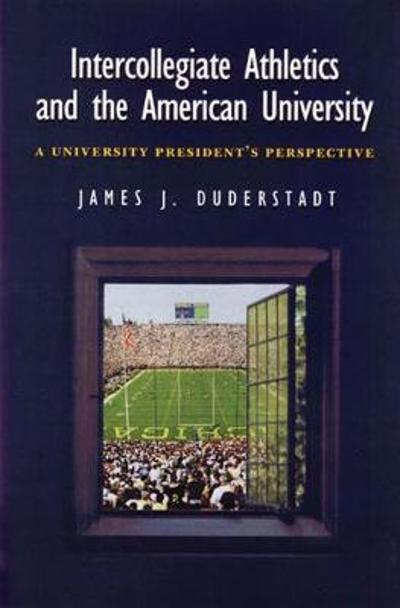 Intercollegiate Athletics and the American University - James J. Duderstadt