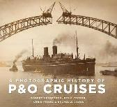A Photographic History of P&O Cruises - Chris Frame Rachelle Cross Robert Henderson Doug Cremer
