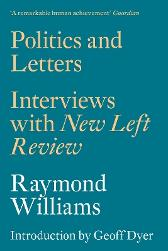 Politics and Letters - Raymond Williams Geoff Dyer