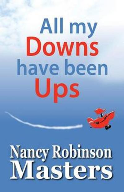 All My Downs Have Been Ups - Nancy Robinson Masters