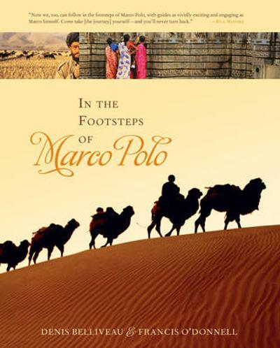 In the Footsteps of Marco Polo - Denis Belliveau